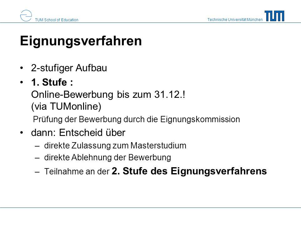 Technische Universität München TUM School of Education Eignungsverfahren 2-stufiger Aufbau 1. Stufe : Online-Bewerbung bis zum 31.12.! (via TUMonline)