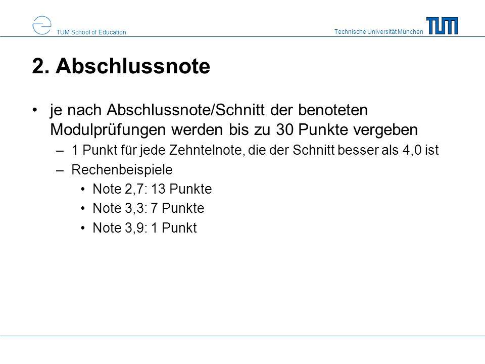 Technische Universität München TUM School of Education 2. Abschlussnote je nach Abschlussnote/Schnitt der benoteten Modulprüfungen werden bis zu 30 Pu