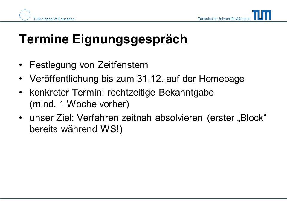 Technische Universität München TUM School of Education Termine Eignungsgespräch Festlegung von Zeitfenstern Veröffentlichung bis zum 31.12. auf der Ho