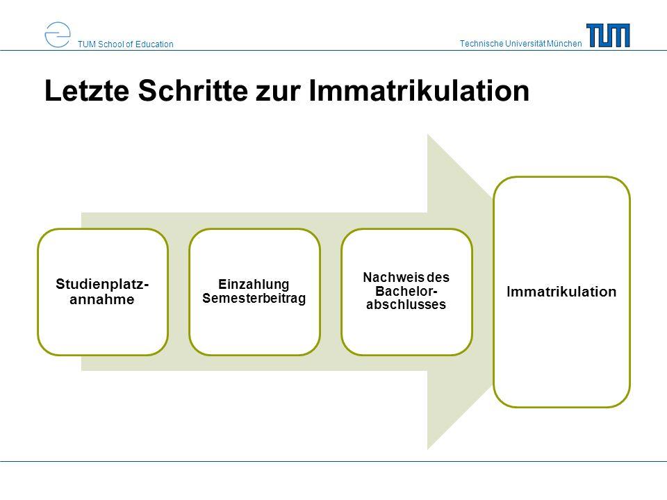 Technische Universität München TUM School of Education Letzte Schritte zur Immatrikulation Studienplatz- annahme Einzahlung Semesterbeitrag Nachweis d