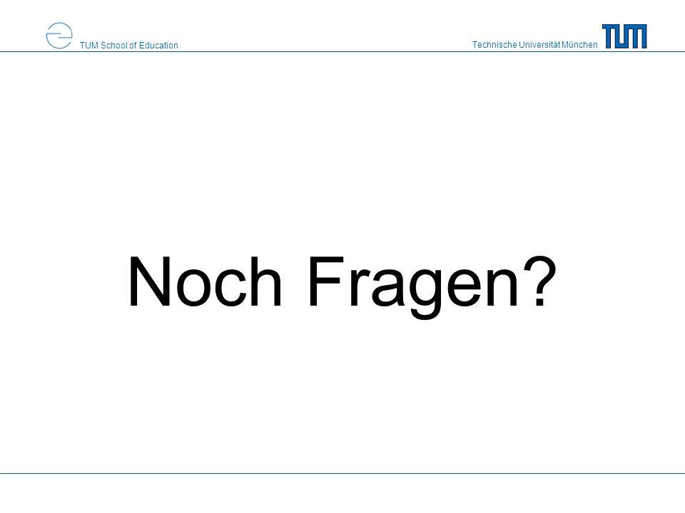 Technische Universität München TUM School of Education Noch Fragen?