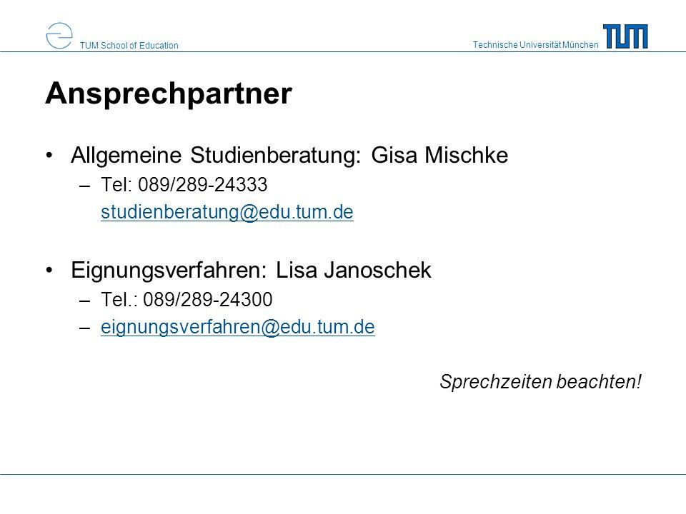 Technische Universität München TUM School of Education Ansprechpartner Allgemeine Studienberatung: Gisa Mischke –Tel: 089/289-24333 –studienberatung@e