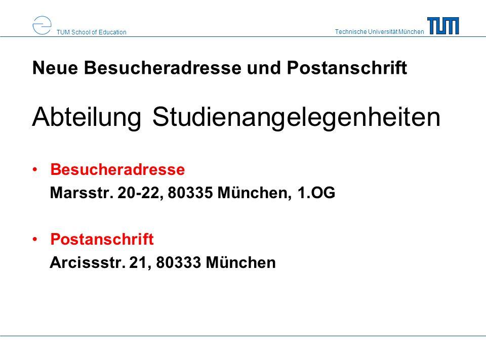 Technische Universität München TUM School of Education Neue Besucheradresse und Postanschrift Abteilung Studienangelegenheiten Besucheradresse Marsstr