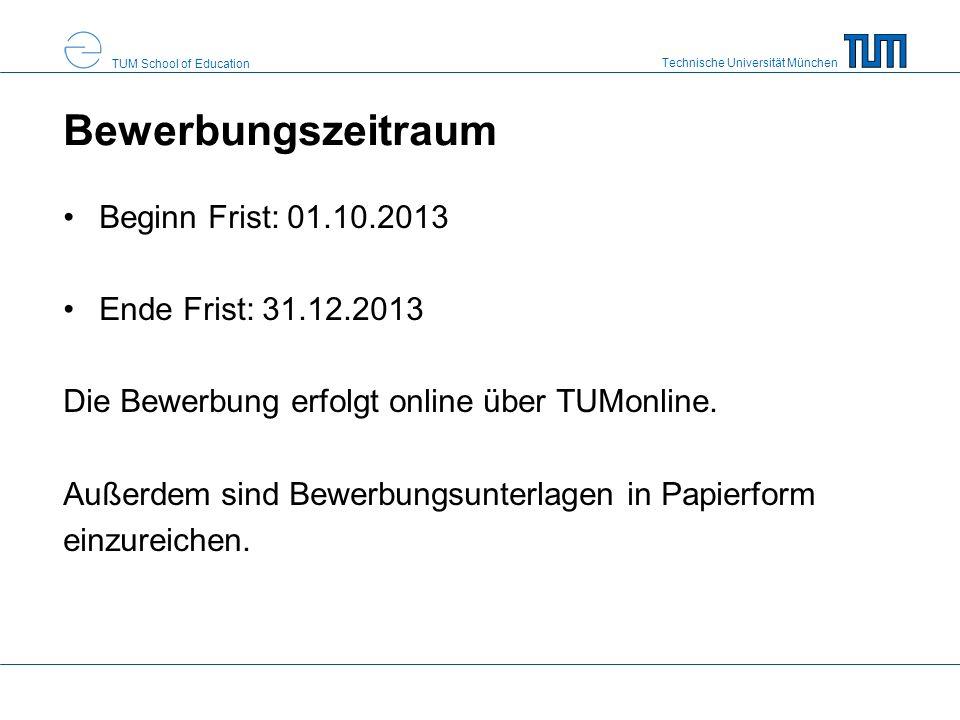 Technische Universität München TUM School of Education Bewerbungszeitraum Beginn Frist: 01.10.2013 Ende Frist: 31.12.2013 Die Bewerbung erfolgt online