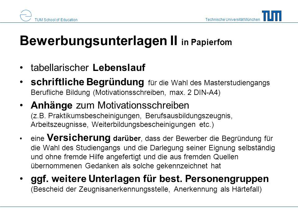 Technische Universität München TUM School of Education Bewerbungsunterlagen II in Papierfom tabellarischer Lebenslauf schriftliche Begründung für die