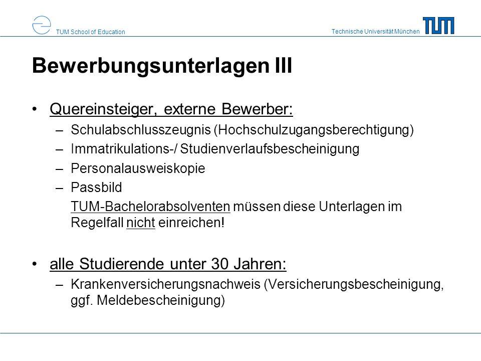 Technische Universität München TUM School of Education Bewerbungsunterlagen III Quereinsteiger, externe Bewerber: –Schulabschlusszeugnis (Hochschulzug