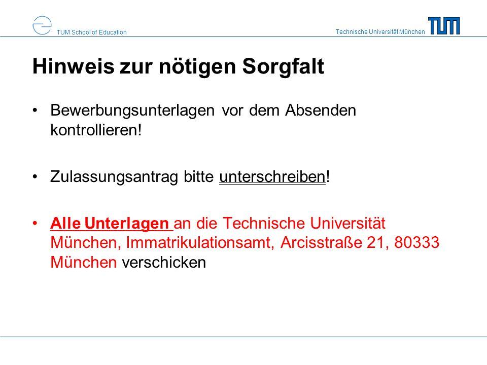 Technische Universität München TUM School of Education Hinweis zur nötigen Sorgfalt Bewerbungsunterlagen vor dem Absenden kontrollieren! Zulassungsant