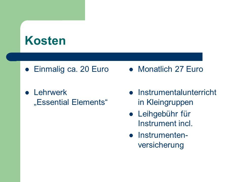 Kosten Einmalig ca. 20 Euro Lehrwerk Essential Elements Monatlich 27 Euro Instrumentalunterricht in Kleingruppen Leihgebühr für Instrument incl. Instr
