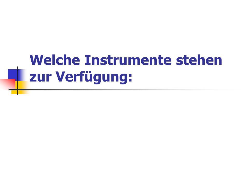 Welche Instrumente stehen zur Verfügung: