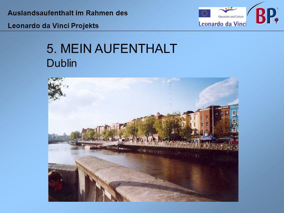 Auslandsaufenthalt im Rahmen des Leonardo da Vinci Projekts 5. MEIN AUFENTHALT Dublin