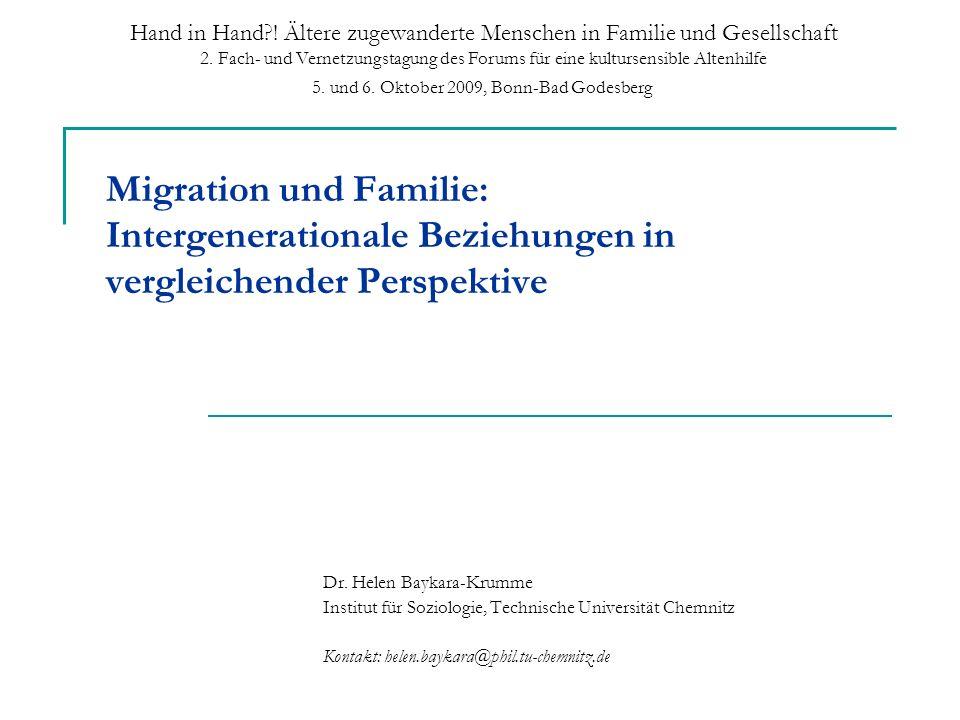 Migration und Familie: Intergenerationale Beziehungen in vergleichender Perspektive Dr. Helen Baykara-Krumme Institut für Soziologie, Technische Unive