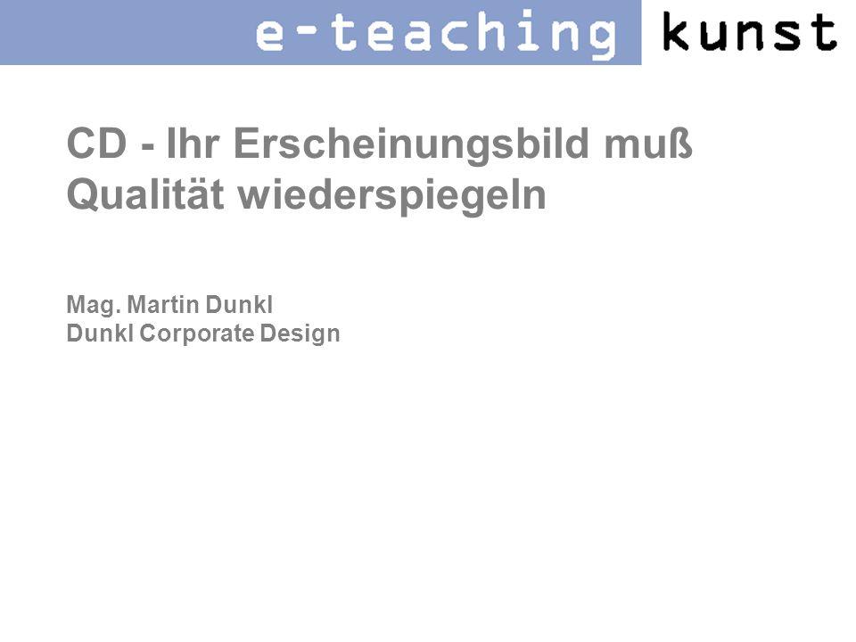 CD - Ihr Erscheinungsbild muß Qualität wiederspiegeln Mag. Martin Dunkl Dunkl Corporate Design