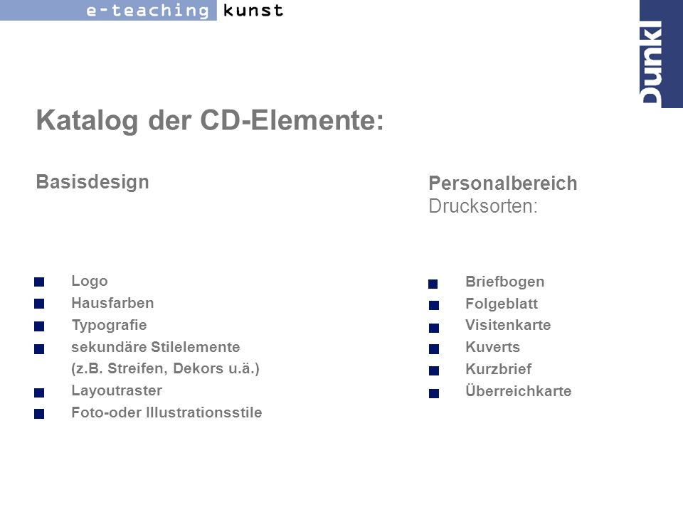Katalog der CD-Elemente: Basisdesign Logo Hausfarben Typografie sekundäre Stilelemente (z.B. Streifen, Dekors u.ä.) Layoutraster Foto-oder Illustratio