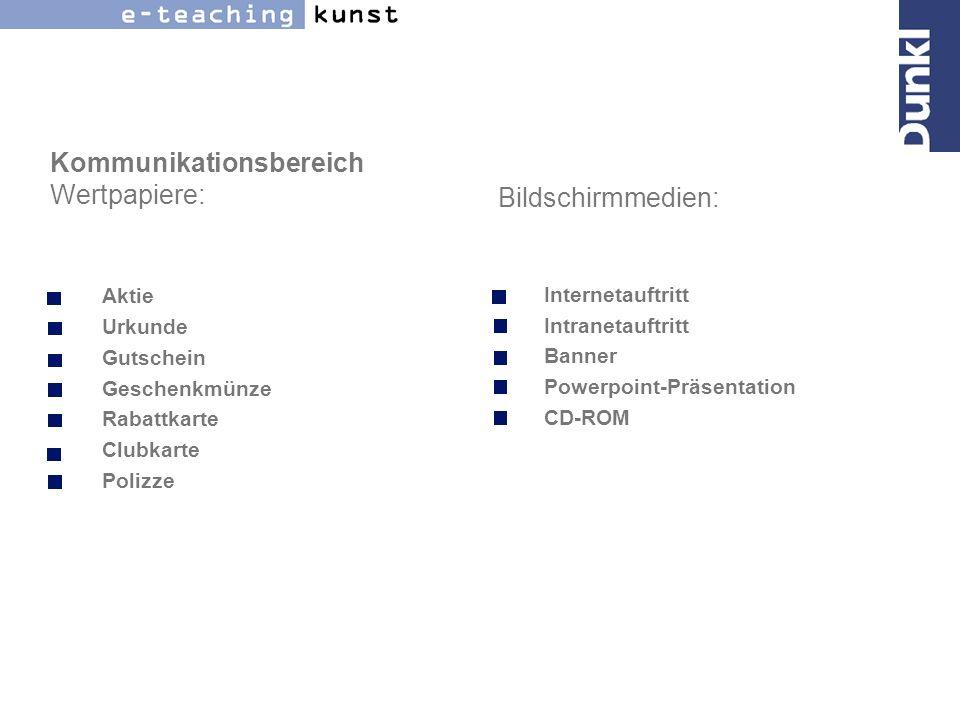 Kommunikationsbereich Wertpapiere: Aktie Urkunde Gutschein Geschenkmünze Rabattkarte Clubkarte Polizze Bildschirmmedien: Internetauftritt Intranetauft