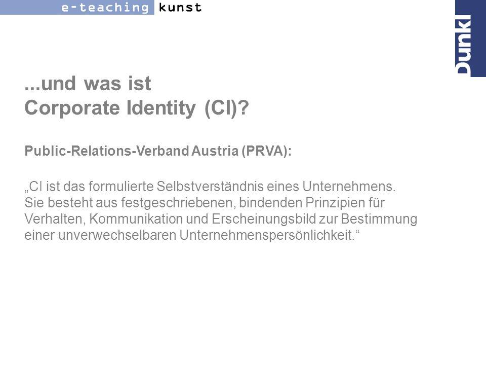 ...und was ist Corporate Identity (CI)? Public-Relations-Verband Austria (PRVA): CI ist das formulierte Selbstverständnis eines Unternehmens. Sie best