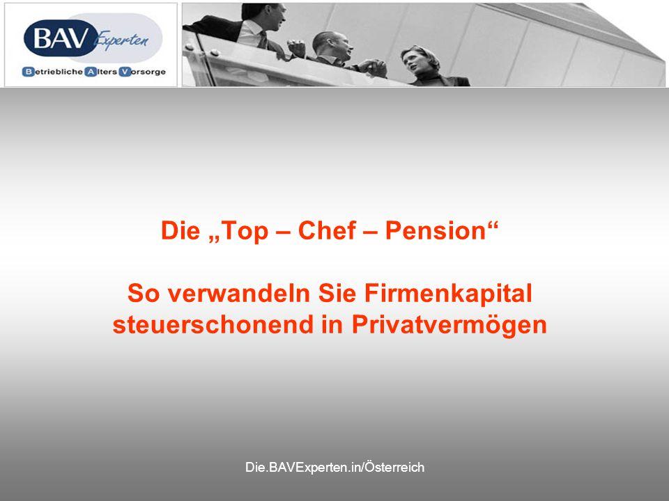 Die.BAVExperten.in/Österreich Die Top – Chef – Pension So verwandeln Sie Firmenkapital steuerschonend in Privatvermögen