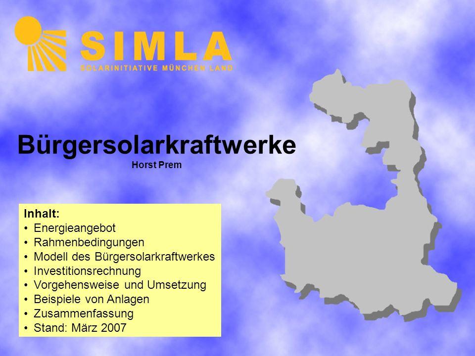Bürgersolarkraftwerke Horst Prem Inhalt: Energieangebot Rahmenbedingungen Modell des Bürgersolarkraftwerkes Investitionsrechnung Vorgehensweise und Umsetzung Beispiele von Anlagen Zusammenfassung Stand: März 2007