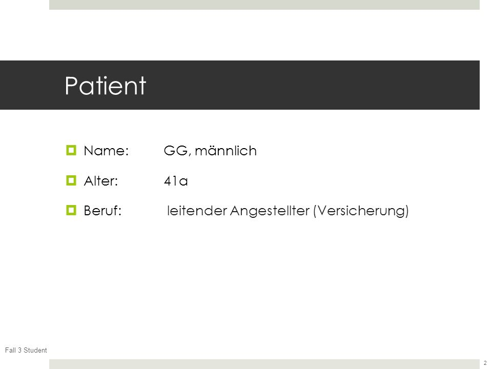 Fall 3 Student 2 Patient Name:GG, männlich Alter: 41a Beruf: leitender Angestellter (Versicherung)