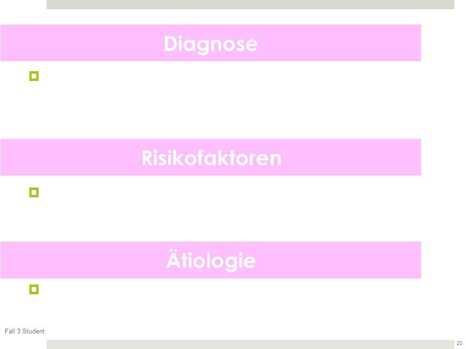 Fall 3 Student 20 Diagnose Risikofaktoren Ätiologie
