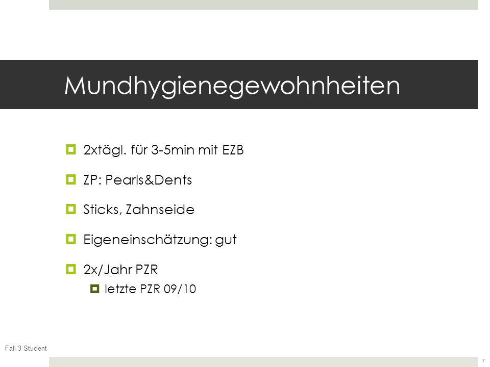 Fall 3 Student 7 Mundhygienegewohnheiten 2xtägl. für 3-5min mit EZB ZP: Pearls&Dents Sticks, Zahnseide Eigeneinschätzung: gut 2x/Jahr PZR letzte PZR 0