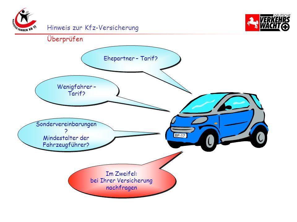Hinweis zur Kfz-Versicherung BF-17 Ehepartner – Tarif? Wenigfahrer – Tarif? Sondervereinbarungen ? Mindestalter der Fahrzeugführer? Sondervereinbarung