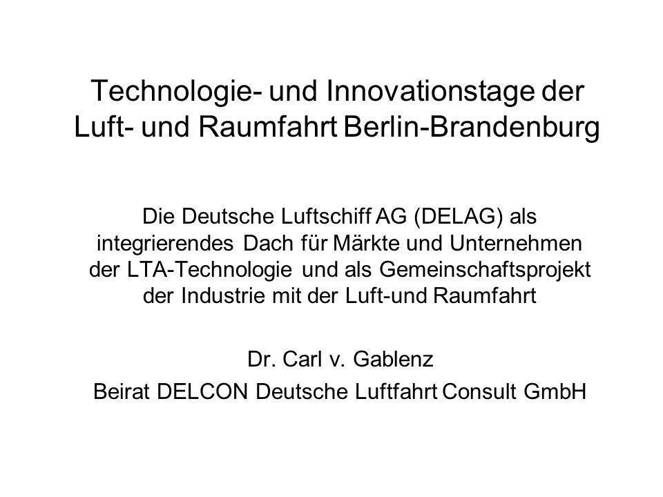 Technologie- und Innovationstage Deutsche Luftschiff AG (DELAG) Die Deutsche Luftschiff AG (DELAG) als integrierendes Dach für Märkte und Unternehmen der LTA-Technologie und als Gemeinschaftsprojekt der Industrie mit der Luft-und Raumfahrt