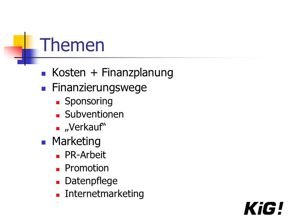 Themen Kosten + Finanzplanung Finanzierungswege Sponsoring Subventionen Verkauf Marketing PR-Arbeit Promotion Datenpflege Internetmarketing