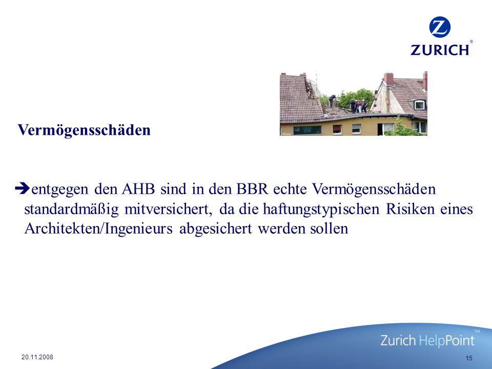 15 20.11.2008 Vermögensschäden entgegen den AHB sind in den BBR echte Vermögensschäden standardmäßig mitversichert, da die haftungstypischen Risiken eines Architekten/Ingenieurs abgesichert werden sollen