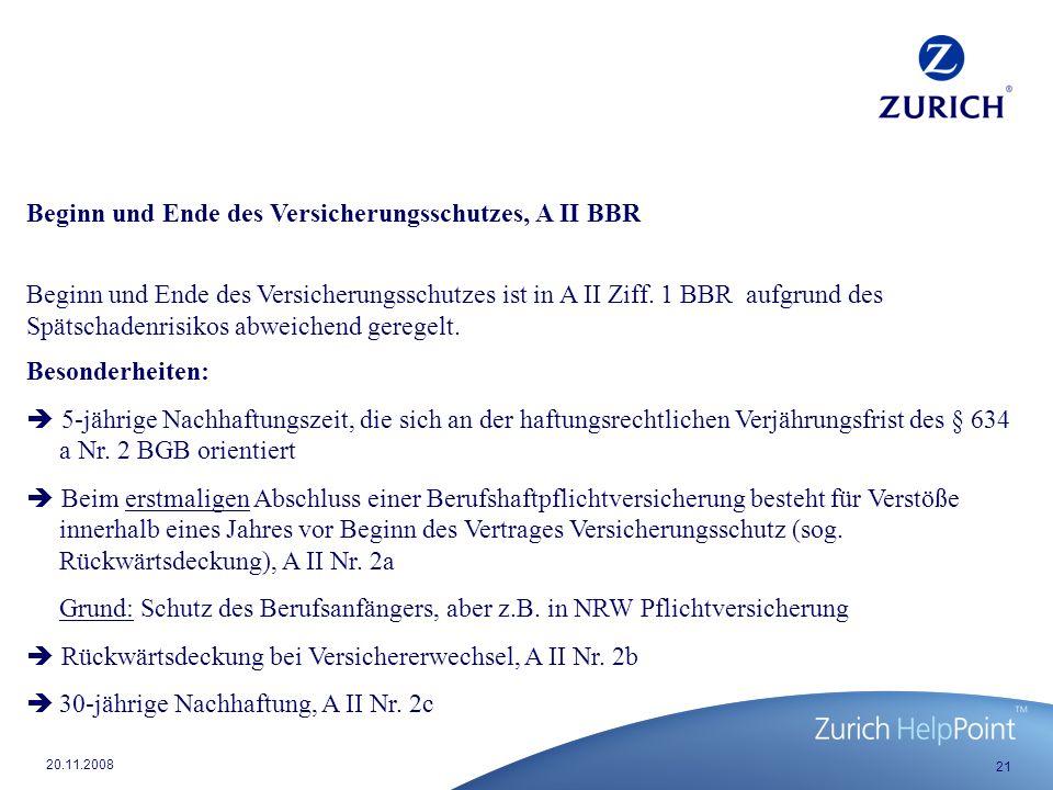 21 20.11.2008 Beginn und Ende des Versicherungsschutzes, A II BBR Beginn und Ende des Versicherungsschutzes ist in A II Ziff.