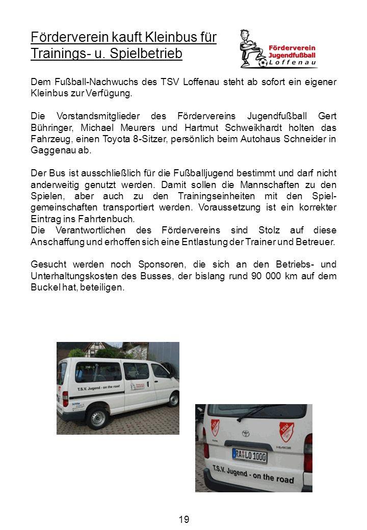 19 Förderverein kauft Kleinbus für Trainings- u. Spielbetrieb Dem Fußball-Nachwuchs des TSV Loffenau steht ab sofort ein eigener Kleinbus zur Verfügun