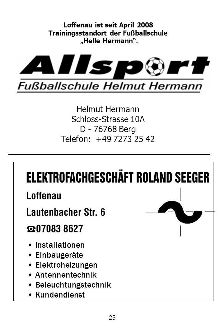25 Loffenau ist seit April 2008 Trainingsstandort der Fußballschule Helle Hermann. Helmut Hermann Schloss-Strasse 10A D - 76768 Berg Telefon: +49 7273
