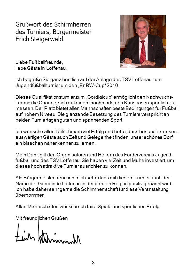 3 Grußwort des Schirmherren des Turniers, Bürgermeister Erich Steigerwald Liebe Fußballfreunde, liebe Gäste in Loffenau, ich begrüße Sie ganz herzlich