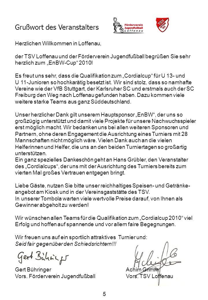5 Herzlichen Willkommen in Loffenau, der TSV Loffenau und der Förderverein Jugendfußball begrüßen Sie sehr herzlich zum EnBW-Cup 2010! Es freut uns se