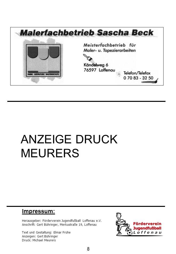 8 Herausgeber: Förderverein Jugendfußball Loffenau e.V. Anschrift: Gert Bühringer, Merkustraße 19, Loffenau Text und Gestaltung: Elmar Frühe Anzeigen: