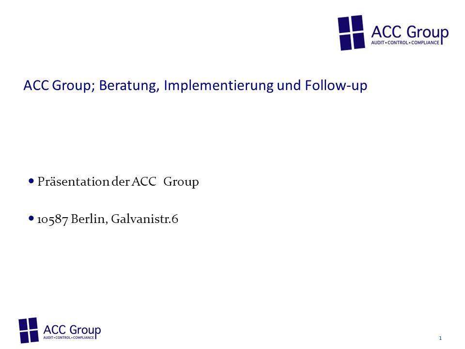 ACC Group; Beratung, Implementierung und Follow-up Präsentation der ACC Group 10587 Berlin, Galvanistr.6 1
