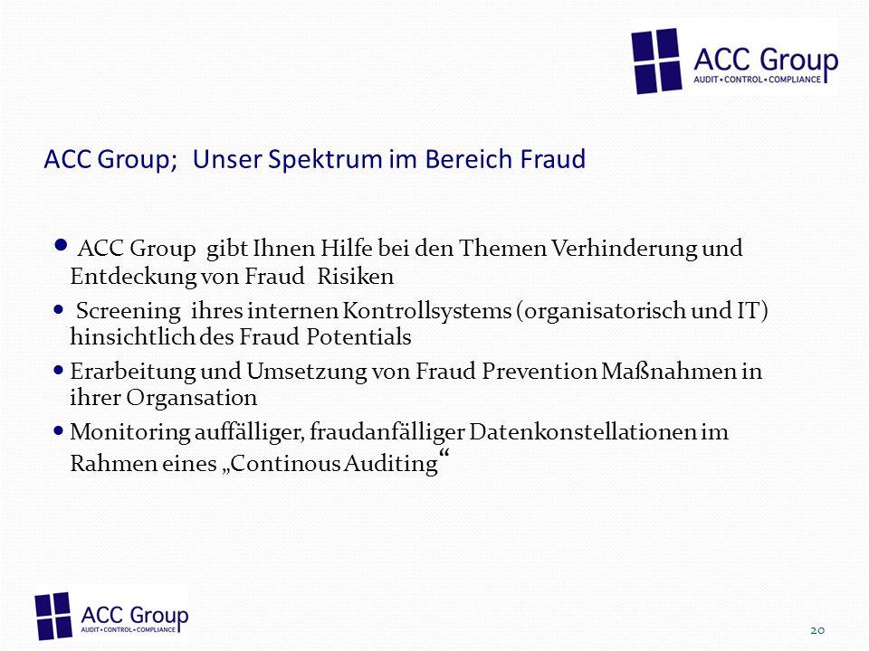 ACC Group; Unser Spektrum im Bereich Fraud ACC Group gibt Ihnen Hilfe bei den Themen Verhinderung und Entdeckung von Fraud Risiken Screening ihres int