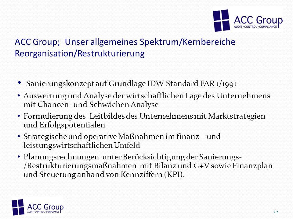 ACC Group; Unser allgemeines Spektrum/Kernbereiche Reorganisation/Restrukturierung Sanierungskonzept auf Grundlage IDW Standard FAR 1/1991 Auswertung
