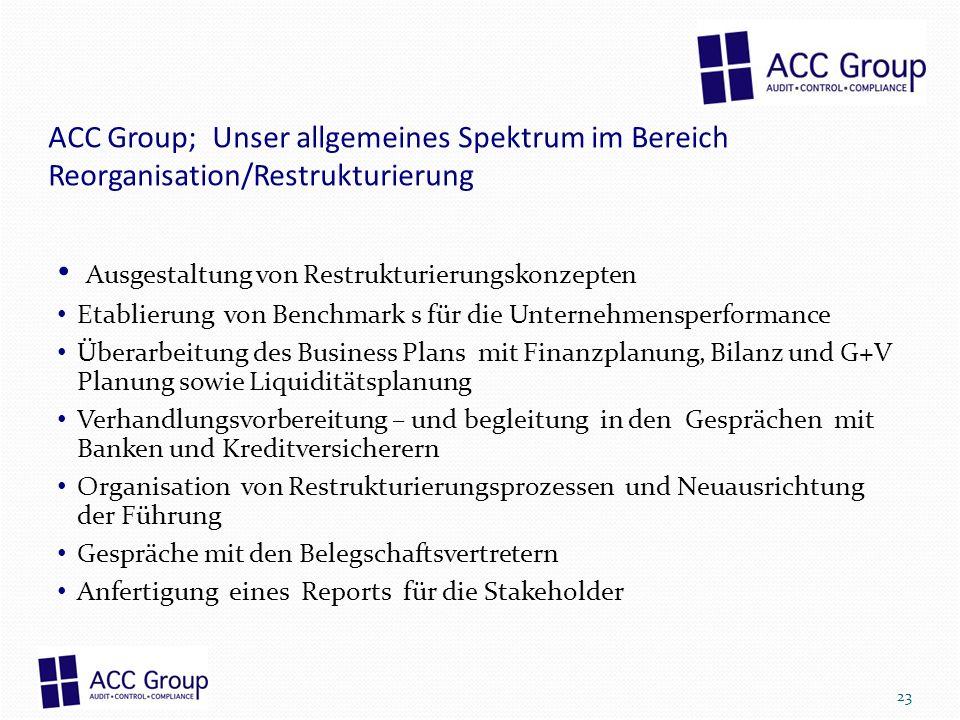ACC Group; Unser allgemeines Spektrum im Bereich Reorganisation/Restrukturierung Ausgestaltung von Restrukturierungskonzepten Etablierung von Benchmar