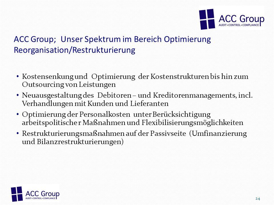 ACC Group; Unser Spektrum im Bereich Optimierung Reorganisation/Restrukturierung Kostensenkung und Optimierung der Kostenstrukturen bis hin zum Outsou