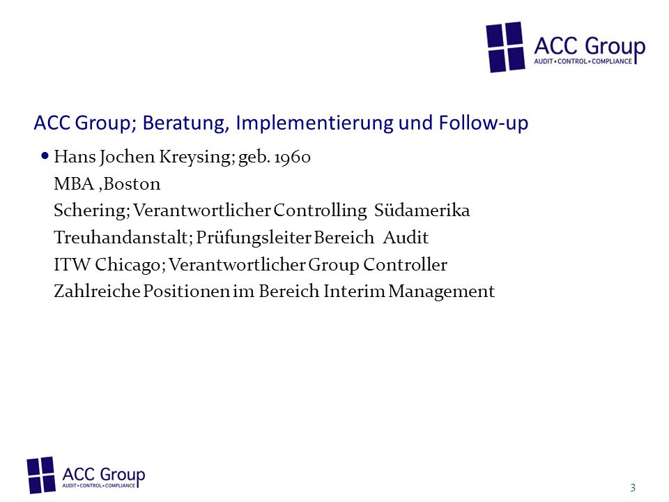ACC Group; Beratung, Implementierung und Follow-up Hans Jochen Kreysing; geb. 1960 MBA,Boston Schering; Verantwortlicher Controlling Südamerika Treuha
