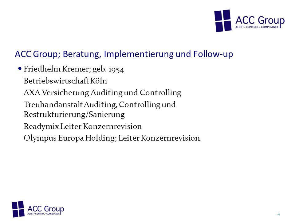 ACC Group; Beratung, Implementierung und Follow-up Friedhelm Kremer; geb. 1954 Betriebswirtschaft Köln AXA Versicherung Auditing und Controlling Treuh
