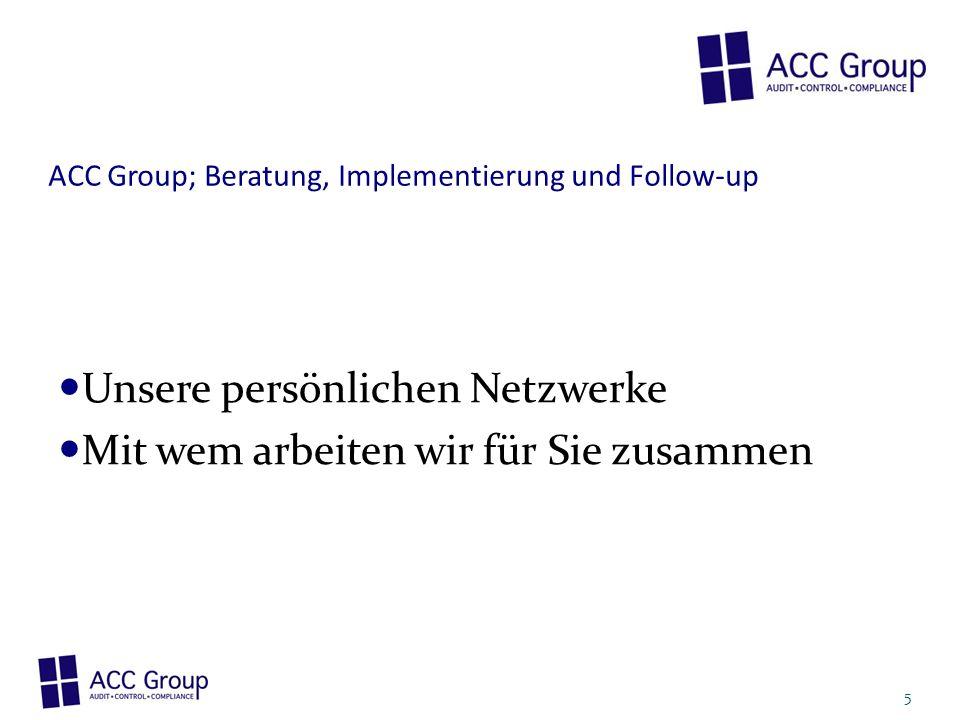 ACC Group; Beratung, Implementierung und Follow-up Unsere persönlichen Netzwerke Mit wem arbeiten wir für Sie zusammen 5