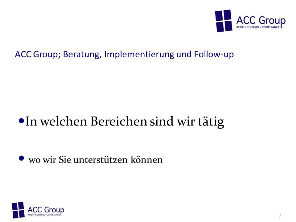ACC Group; Beratung, Implementierung und Follow-up In welchen Bereichen sind wir tätig wo wir Sie unterstützen können 7