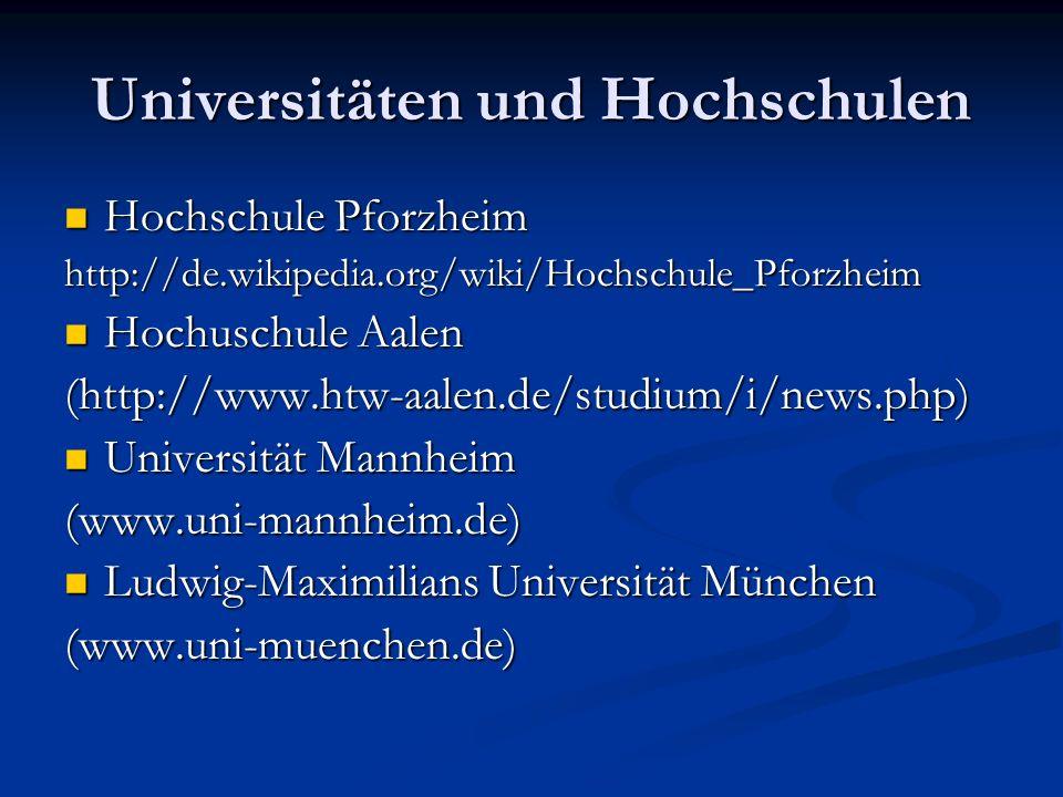 Universitäten und Hochschulen Hochschule Pforzheim Hochschule Pforzheimhttp://de.wikipedia.org/wiki/Hochschule_Pforzheim Hochuschule Aalen Hochuschule