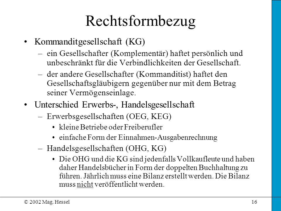 © 2002 Mag. Hessel16 Rechtsformbezug Kommanditgesellschaft (KG) –ein Gesellschafter (Komplementär) haftet persönlich und unbeschränkt für die Verbindl