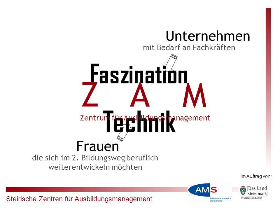 Steirische Zentren für Ausbildungsmanagement Faszination Technik Z A M Zentrum für Ausbildungsmanagement die sich im 2. Bildungsweg beruflich weiteren
