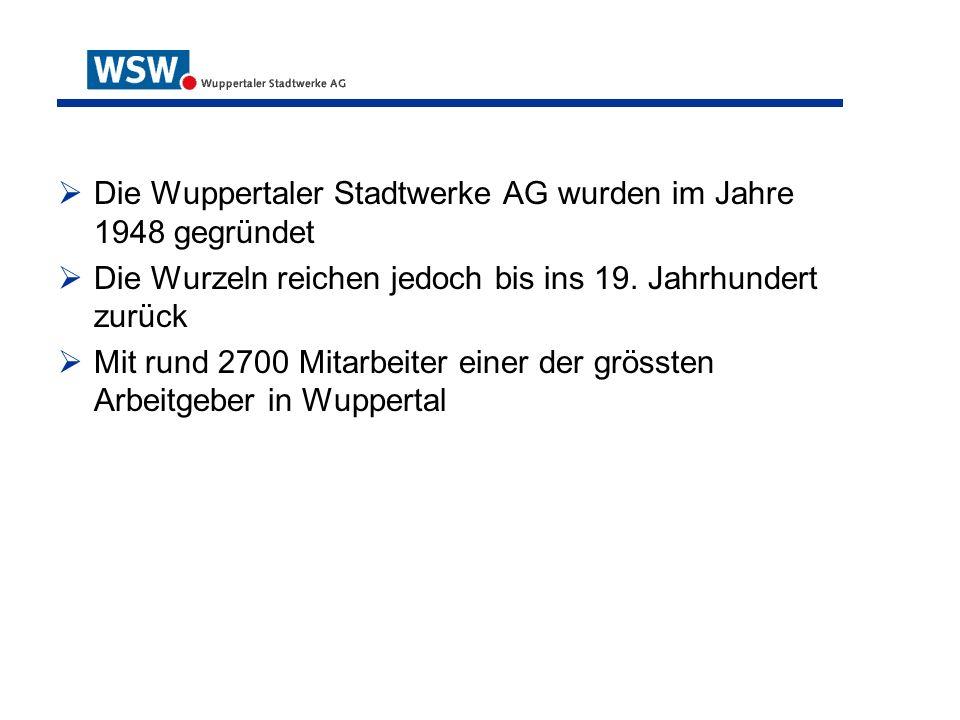 Die Wuppertaler Stadtwerke AG wurden im Jahre 1948 gegründet Die Wurzeln reichen jedoch bis ins 19. Jahrhundert zurück Mit rund 2700 Mitarbeiter einer