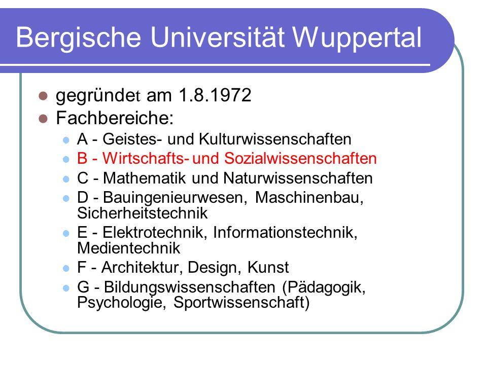 Bergische Universität Wuppertal gegründe t am 1.8.1972 Fachbereiche: A - Geistes- und Kulturwissenschaften B - Wirtschafts- und Sozialwissenschaften C