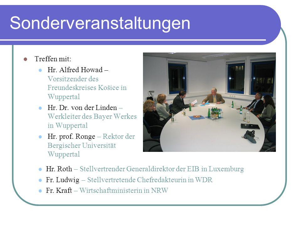 Sonderveranstaltungen Treffen mit: Hr. Alfred Howad – Vorsitzender des Freundeskreises Košice in Wuppertal Hr. Dr. von der Linden – Werkleiter des Bay