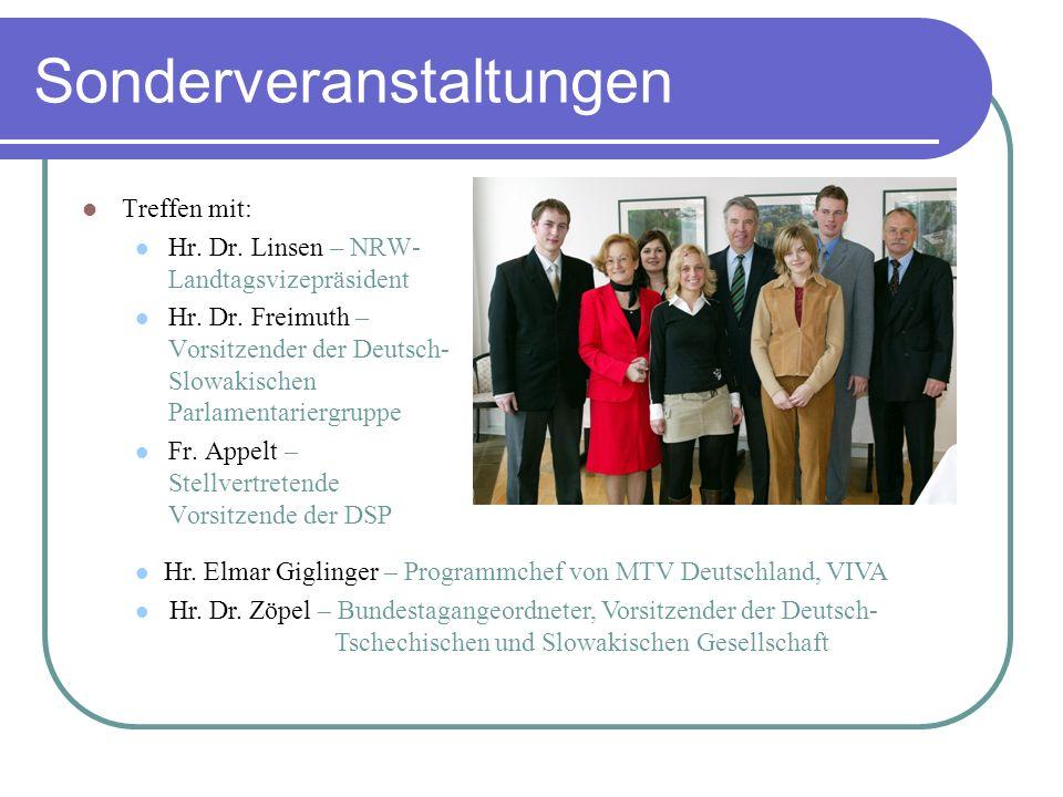 Sonderveranstaltungen Treffen mit: Hr. Dr. Linsen – NRW- Landtagsvizepräsident Hr. Dr. Freimuth – Vorsitzender der Deutsch- Slowakischen Parlamentarie
